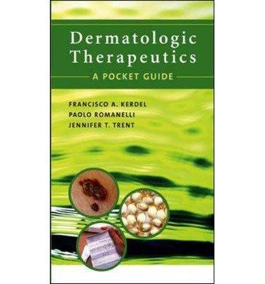 [(Dermatologic Therapeutics: A Pocket Guide)] [Author: Francisco A. Kerdel] published on (April, 2005)