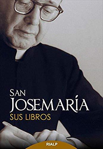 San Josemaría. Sus libros (Libros de Josemaría Escrivá de Balaguer) por Josemaría Escrivá de Balaguer