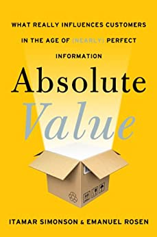 Absolute Value: What Really Influences Customers in the Age of (Nearly) Perfect Information von [Simonson, Itamar, Rosen, Emanuel]