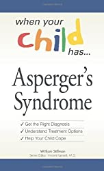 When Your Child Has . . . Asperger's Syndrome: *Get the Right Diagnosis *Understand Treatment Options *Help Your Child Cope by William Stillman (2008-06-01)