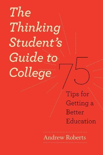 The Thinking Student's Guide to College: 75 Tips for Getting a Better Education (Chicago Guides to Academic Life) by Roberts, Andrew (2010) Paperback