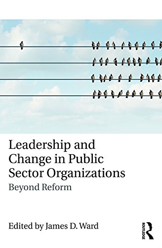 Leadership and Change in Public Sector Organizations: Beyond Reform