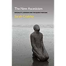 The New Asceticism: Sexuality, Gender and the Quest for God