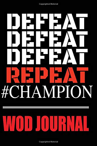 Defeat Defeat Defeat Repeat #Champion WOD Journal: Workout Of The Day Fitness Log
