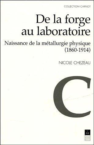 De la forge au laboratoire : Naissance de la métallurgie physique (1860-1914) de Nicole Chezeau (20 mai 2004) Broché
