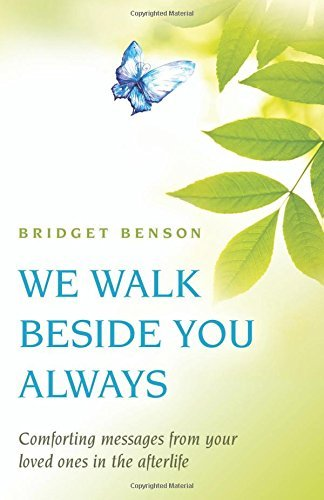we-walk-beside-you-always-comforting-messages-from-your-loved-ones-in-the-afterlife-by-bridget-benso