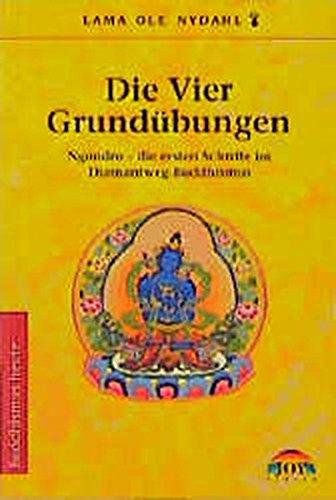 Die Vier Grundübungen: Ngöndro - Die ersten Schritte im Diamantweg-Buddhismus (Buddhismus heute)