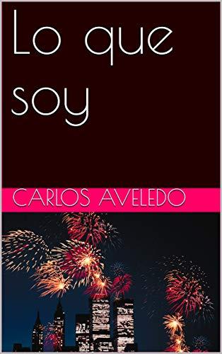 Lo que soy (1) por Carlos Aveledo