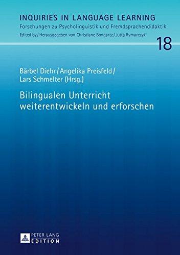 Bilingualen Unterricht weiterentwickeln und erforschen (Inquiries in Language Learning/Forschungen zu Psycholinguistik und Fremdsprachendidaktik, Band 18)