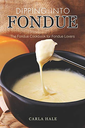 Dipping into Fondue: The Fondue Cookbook for Fondue Lovers Sterno-gel