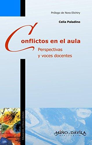 Conflictos en el aula: Perspectivas y voces docentes por Celia Paladino
