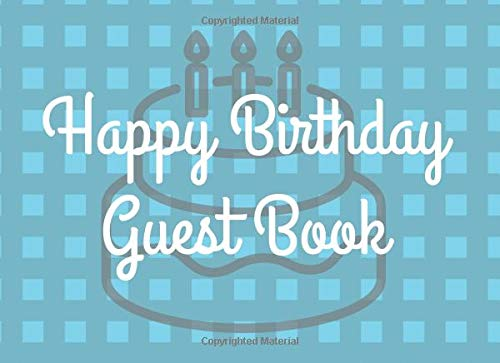Happy Birthday Guest Book: Blank Lined Guest Book For Birthday Party Message Book for Family and Friends to Write In Sign In Comments Best Wishes (Volume 2)