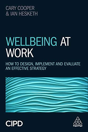 Wellbeing at Work: How to Design, Implement and Evaluate an Effective Strategy por Ian Hesketh