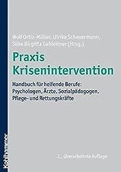Praxis Krisenintervention; Handbuch für helfende Berufe: Psychologen, Ärzte, Sozialpädagogen, Pflege- und Rettungskräfte
