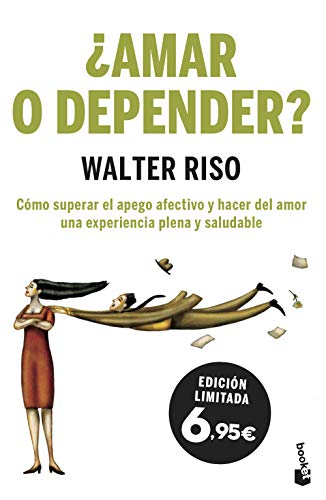 ¿Amar o depender?: Cómo superar el apego afectivo y hacer del amor una experiencia plena y saludable (Especial Prácticos)