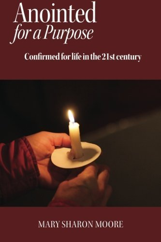 Anointed for a Purpose: Confirmed for Life in the 21st Century by Mary Sharon Moore (2012-08-15)