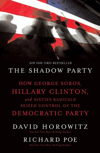 Shadow Party: How George Soros, Hillary Clinton, and Sixties Radicals Seized Control of the Democratic Party por David Horowitz