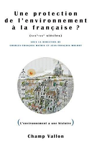 Une protection de l'environnement à la française ? (XIXe-XXe siècles) (L'environnement a une histoire) par Charles-François MATHIS