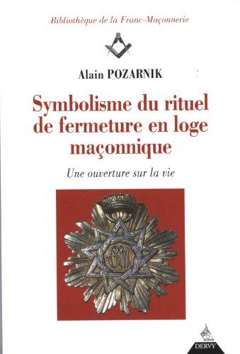 Symbolisme du rituel de fermeture en loge maçonnique : Une ouverture sur la vie par Alain Pozarnik