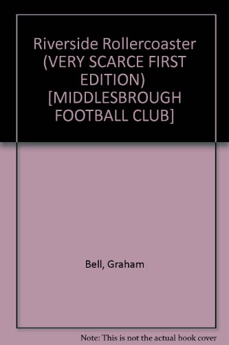 Riverside Rollercoaster (VERY SCARCE FIRST EDITION) [MIDDLESBROUGH FOOTBALL CLUB] par Graham Bell