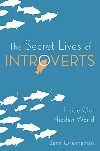 The Secret Lives of Introverts: Inside Our Hidden World