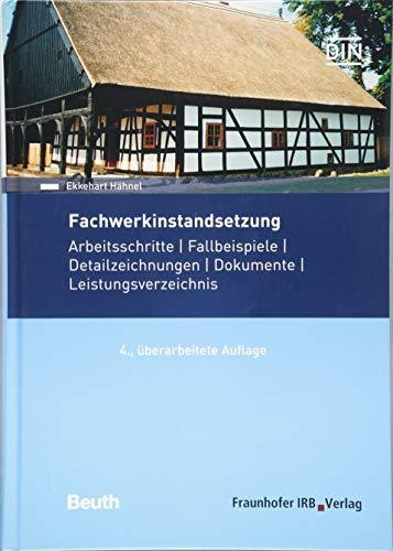 Fachwerkinstandsetzung: Arbeitsschritte - Fallbeispiele - Detailzeichnungen - Dokumente - Leistungsverzeichnis (Beuth Praxis)