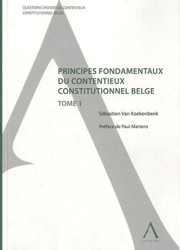 Questions choisies de contentieux constitutionnel belge, Tome 1 : Principes fondamentaux du contentieux constitutionnel belge par Sébastien Ven Koekenbeek