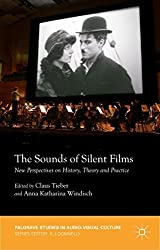 The Sounds of Silent Films: New Perspectives on History, Theory and Practice (Palgrave Studies in Audio-Visual Culture) (2014-09-30)