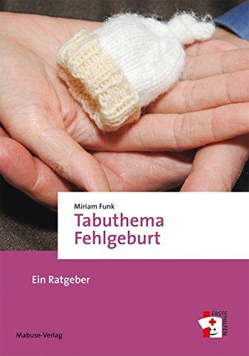 Tabuthema Fehlgeburt: Ein Ratgeber (Erste Hilfen 10)