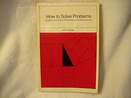 How to Solve Problems: Elements of a Theory of Problems and Problem Solving by Wayne A. Wickelgren (1-Jan-1974) Paperback
