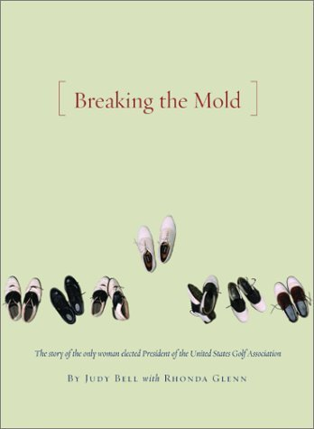 Breaking the Mold: The Journey of the Only Woman President of the United States Golf Association by Bell, Judy, Glenn, Rhonda (2002) Hardcover