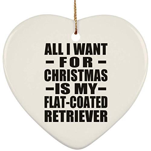 Designsify All I Want for Christmas is My Flat-Coated Retriever - Heart Ornament Red Herz Weihnachtsbaumschmuck aus Keramik Weihnachten - Geschenk zum Geburtstag Jahrestag -