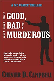 The Good, The Bad and The Murderous (Sid Chance Myseries Book 2) (English Edition) par [Campbell, Chester D.]