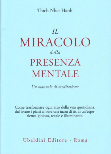 Il miracolo della presenza mentale. Un manuale di meditazione