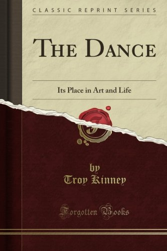 The Dance: Its Place in Art and Life (Classic Reprint) por Troy Kinney
