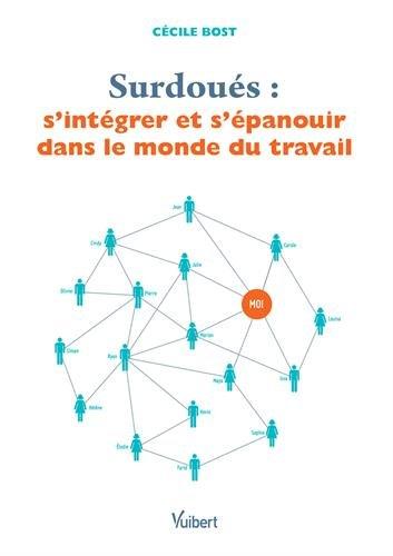 Surdoués : S intégrer et s épanouir dans le monde du travail par Cécile Bost