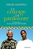 Le courage de pardonner - 11 leçons de vie de mon grand-père, Nelson Mandela