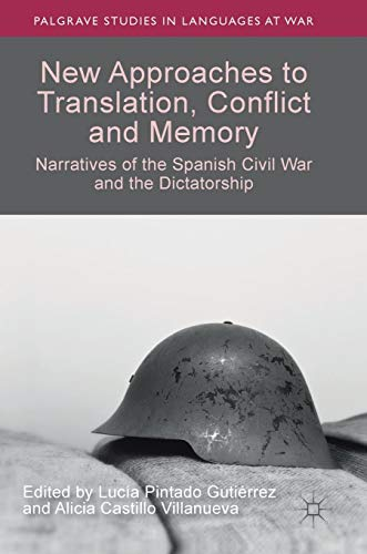 New Approaches to Translation, Conflict and Memory: Narratives of the Spanish Civil War and the Dictatorship (Palgrave Studies in Languages at War)