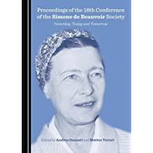 Proceedings of the 18th Conference of the Simone de Beauvoir Society: Yesterday, Today and Tomorrow