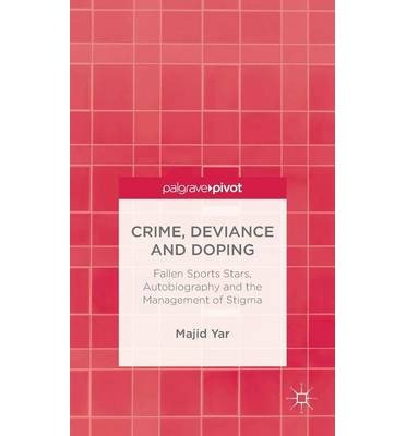 [( Crime, Deviance and Doping: Fallen Sports Stars, Autobiography and the Management of Stigma (New) (Palgrave Pivot) By Yar, Majid ( Author ) Hardcover Jan - 2014)] Hardcover