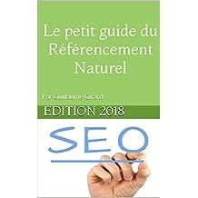 Le petit guide du Référencement Naturel - SEO: Edition 2018