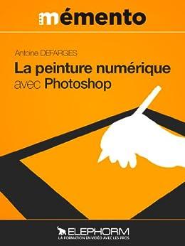 Peinture numérique avec Photoshop par [Defarges, Antoine]