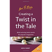 Creating a Twist in the Tale: 2nd edition: Write Winning Twist Stories for Popular Magazines (Successful Writing)