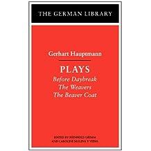 Plays: Gerhart Hauptmann: Before Daybreak, the Weavers, the Beaver Coat (German Library)