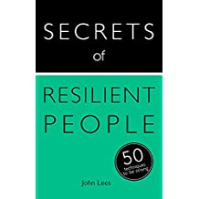 Secrets of Resilient People: 50 Techniques to Be Strong (Secrets of Success series)