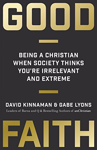 Good Faith: Being a Christian When Society Thinks You're Irrelevant and Extreme (English Edition)