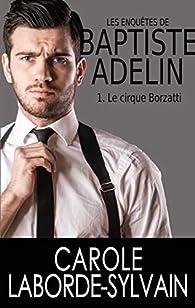 Les enquêtes de Baptiste Adelin, tome 1 : Le cirque Borzatti par Carole Laborde-Sylvain