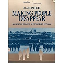 Making People Disappear: An Amazing Chronicle of Photographic Deception (Pergamon-Brassey's Intelligence & National Security Library) by Alain Jaubert (1989-10-01)