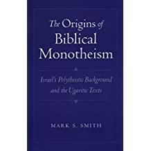 The Origins of Biblical Monotheism: Israel's Polytheistic Background and the Ugaritic Texts (English Edition)
