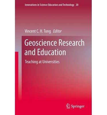 [(Geoscience Research and Education: Teaching at Universities)] [ Edited by Vincent C.H. Tong ] [September, 2013]